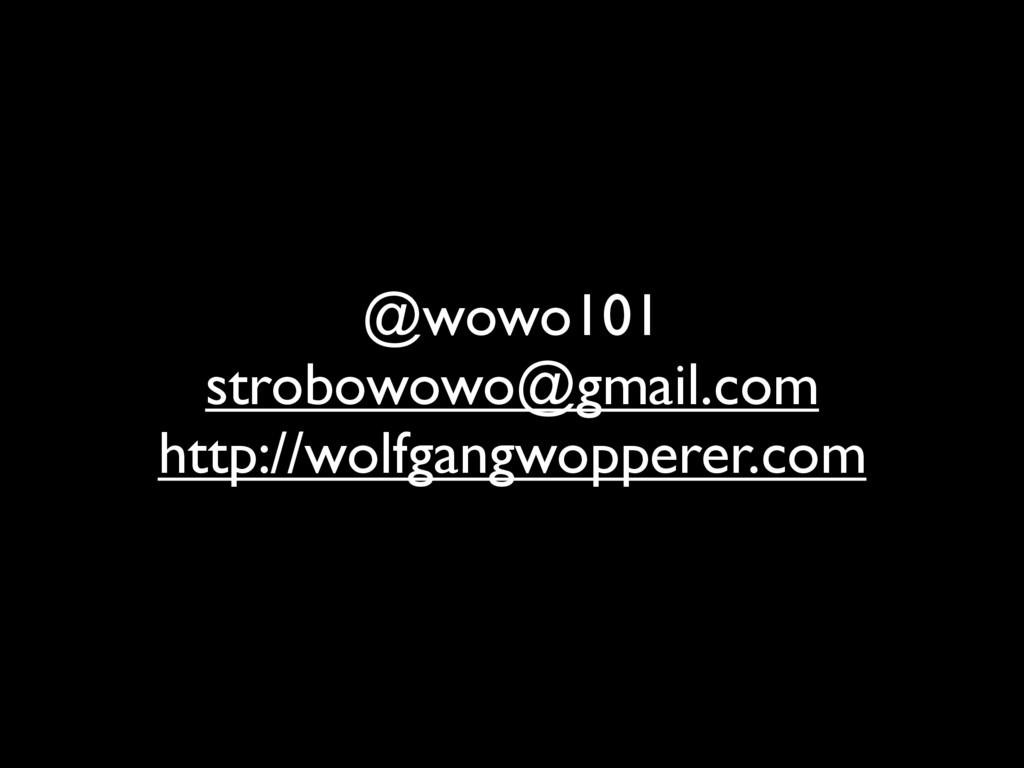 @wowo101 strobowowo@gmail.com http://wolfgangwo...