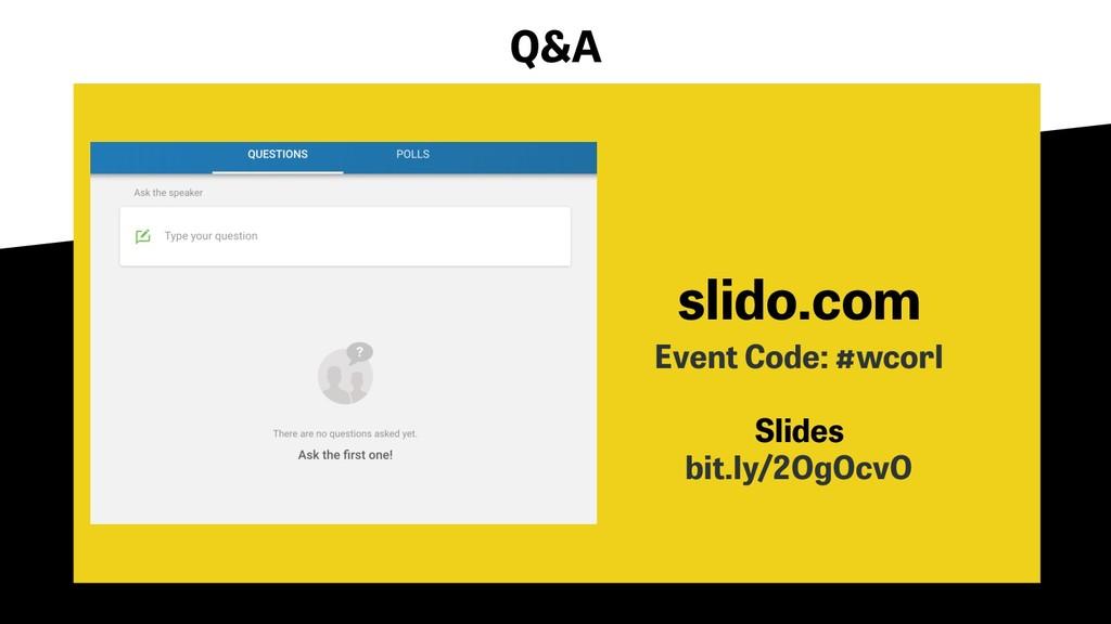 Event Code: #wcorl Slides bit.ly/2OgOcvO slido....