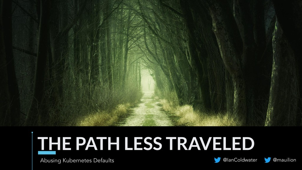 THE PATH LESS TRAVELED Abusing Kubernetes Defau...