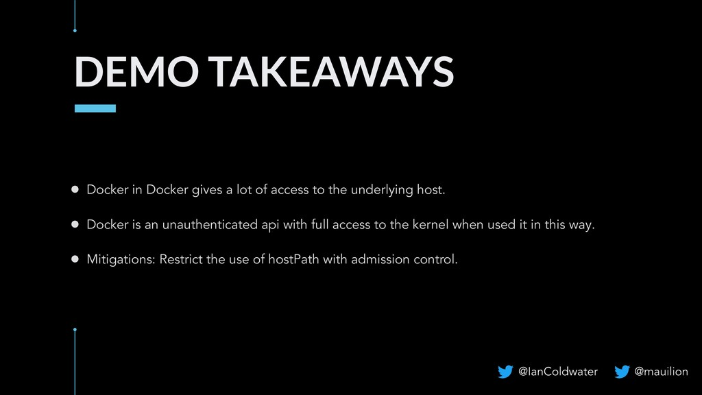 DEMO TAKEAWAYS ● Docker in Docker gives a lot o...