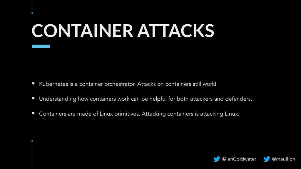CONTAINER ATTACKS • Kubernetes is a container o...