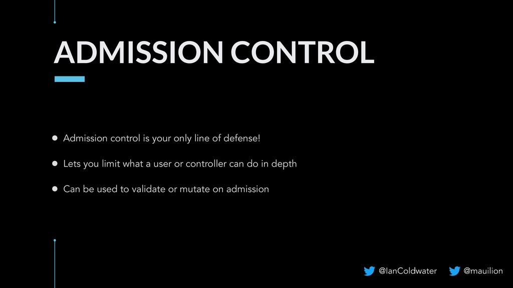 ADMISSION CONTROL ● Admission control is your o...
