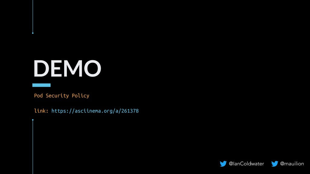 DEMO Pod Security Policy link: https://asciinem...