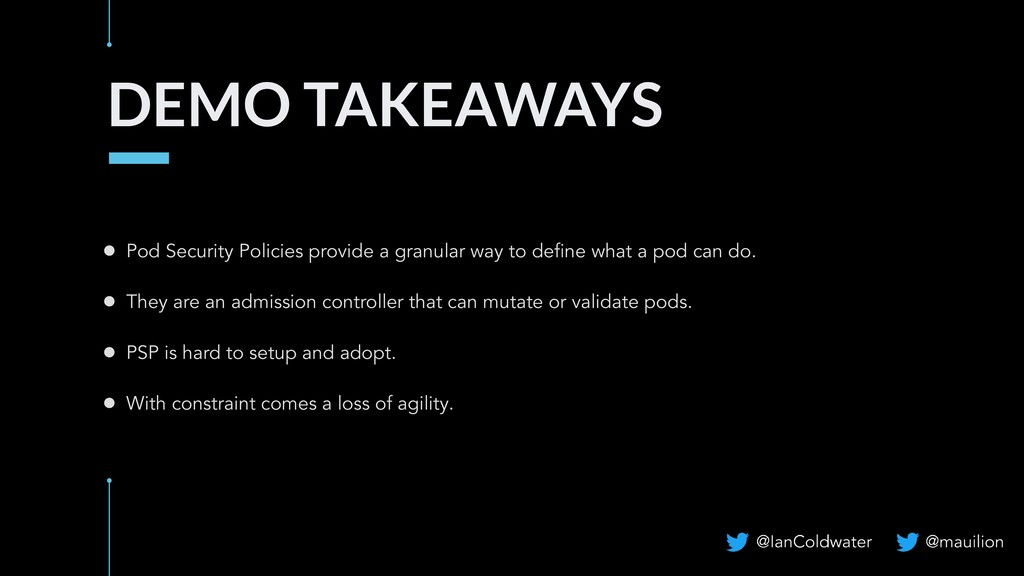 DEMO TAKEAWAYS ● Pod Security Policies provide ...