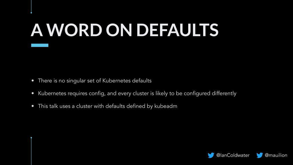 A WORD ON DEFAULTS • There is no singular set o...