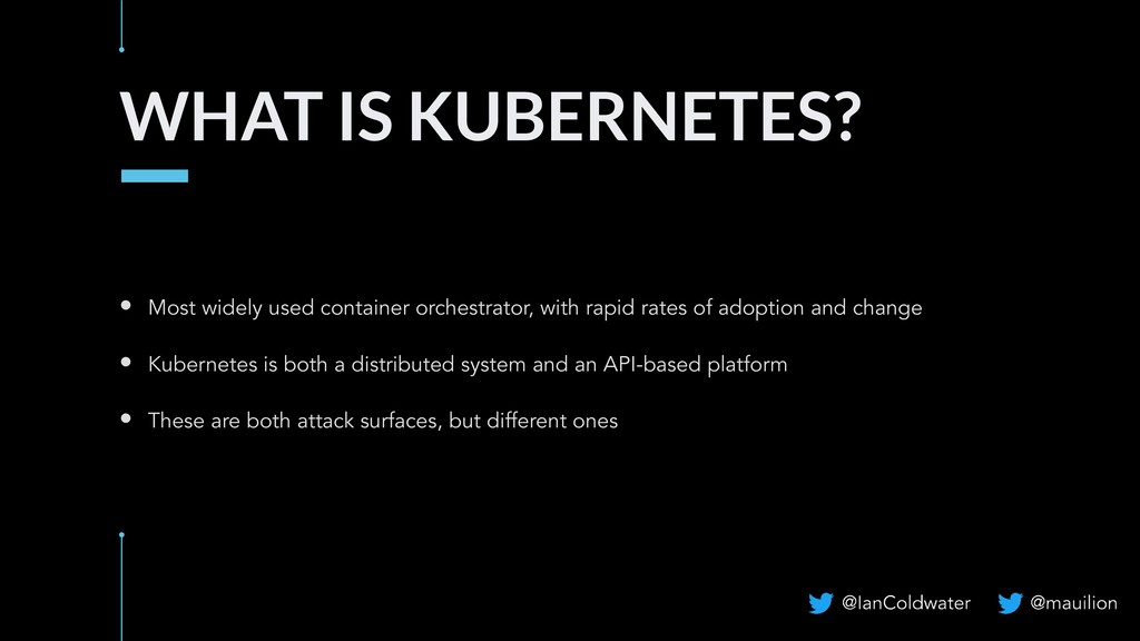 WHAT IS KUBERNETES? • Most widely used containe...