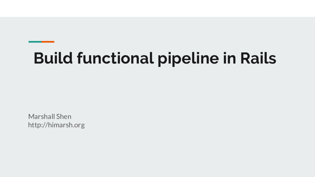 Build functional pipeline in Rails Marshall She...