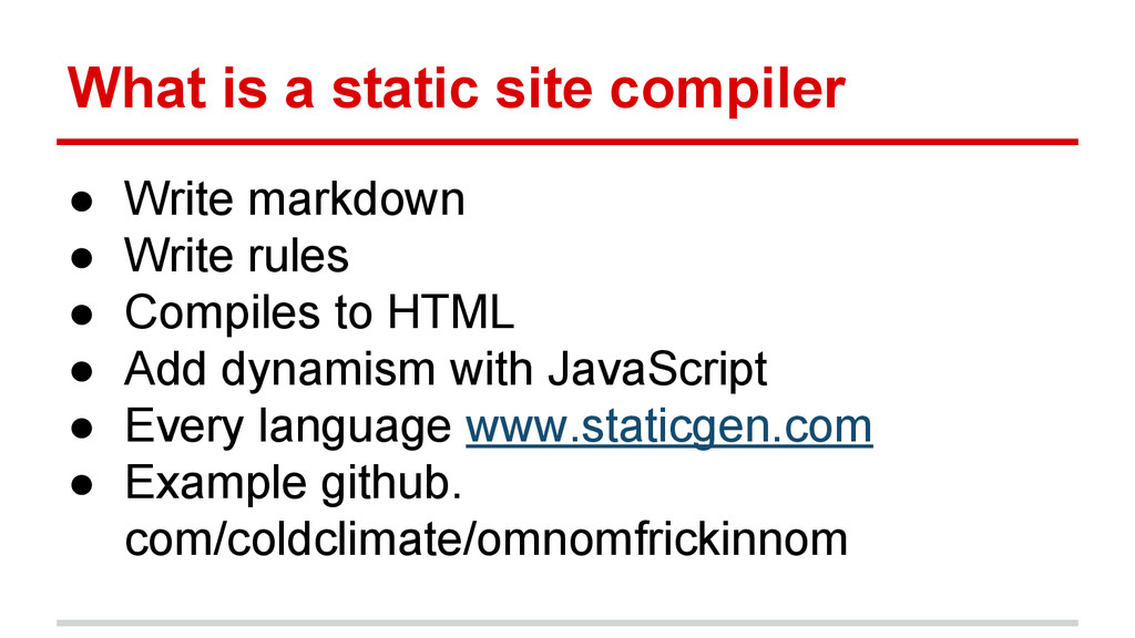 What is a static site compiler ● Write markdown...