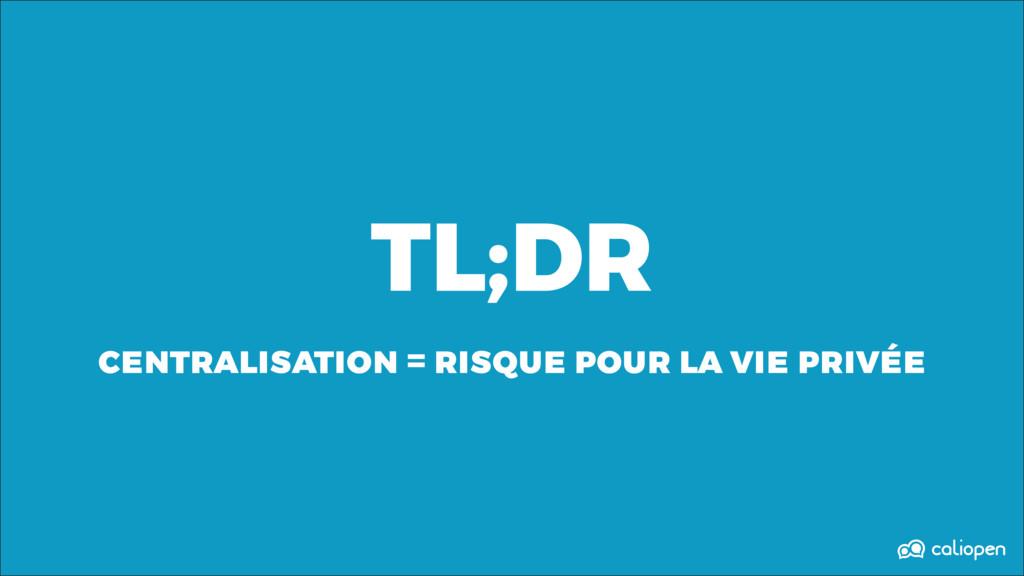 TL;DR centralisation = risque pour la vie privée