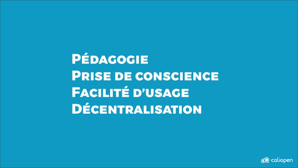 Pédagogie Prise de conscience Facilité d'usage ...