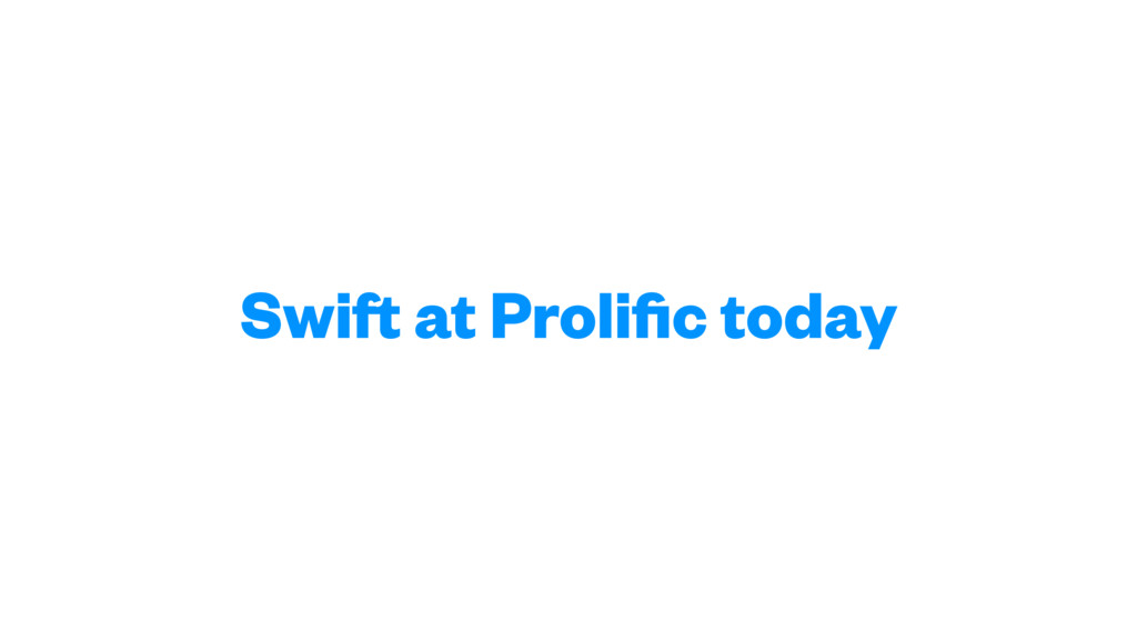 Swift at Prolific today