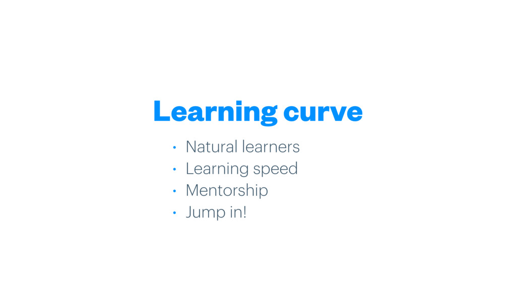 Learning curve • Natural learners • Learning sp...