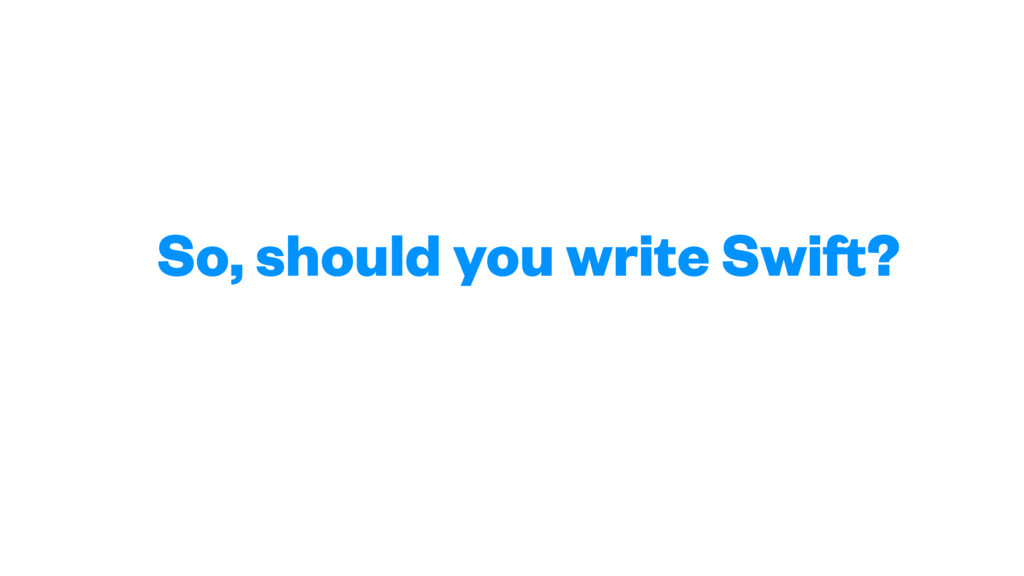 So, should you write Swift?