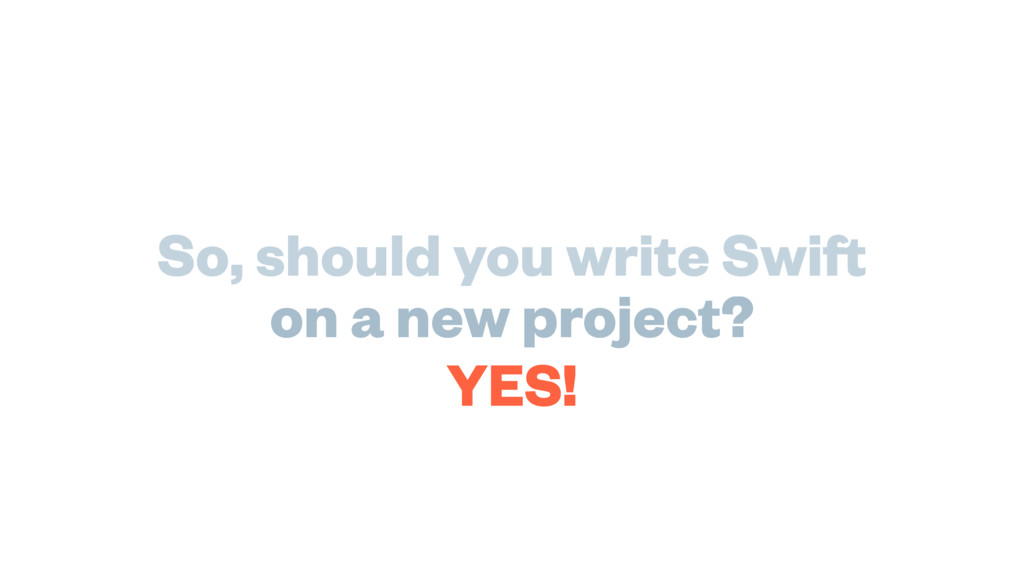 So, should you write Swift on a new project? YE...
