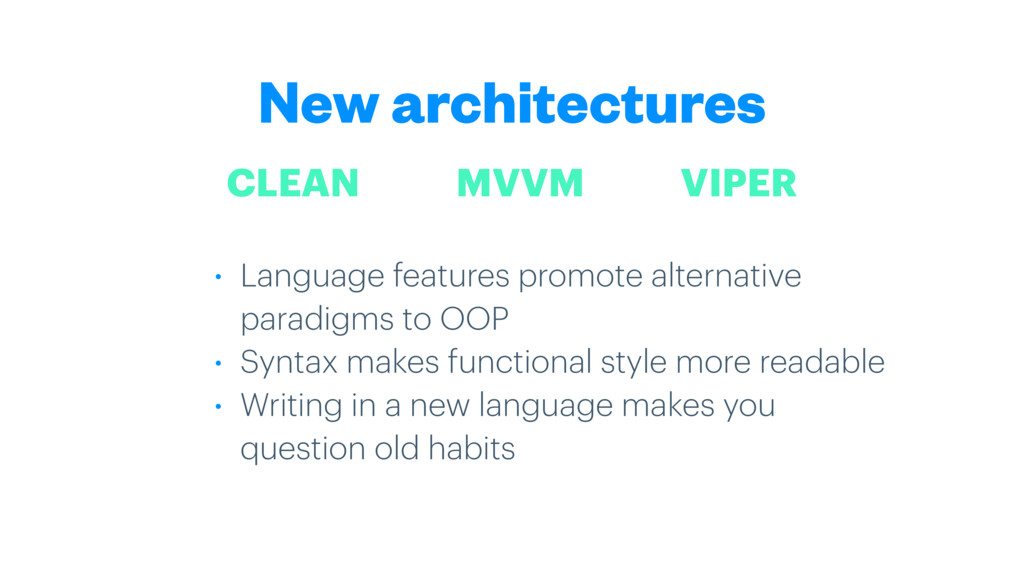 New architectures • Language features promote a...