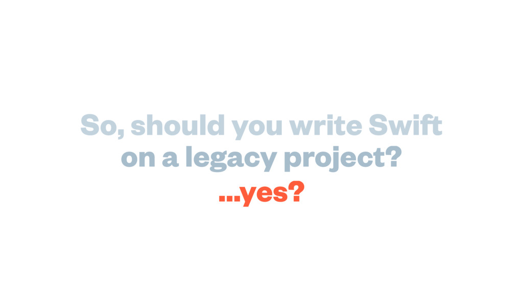 So, should you write Swift on a legacy project?...