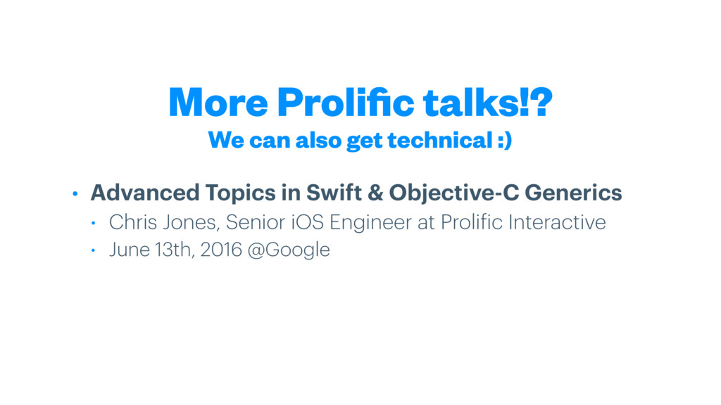 More Prolific talks!? • Advanced Topics in Swift...
