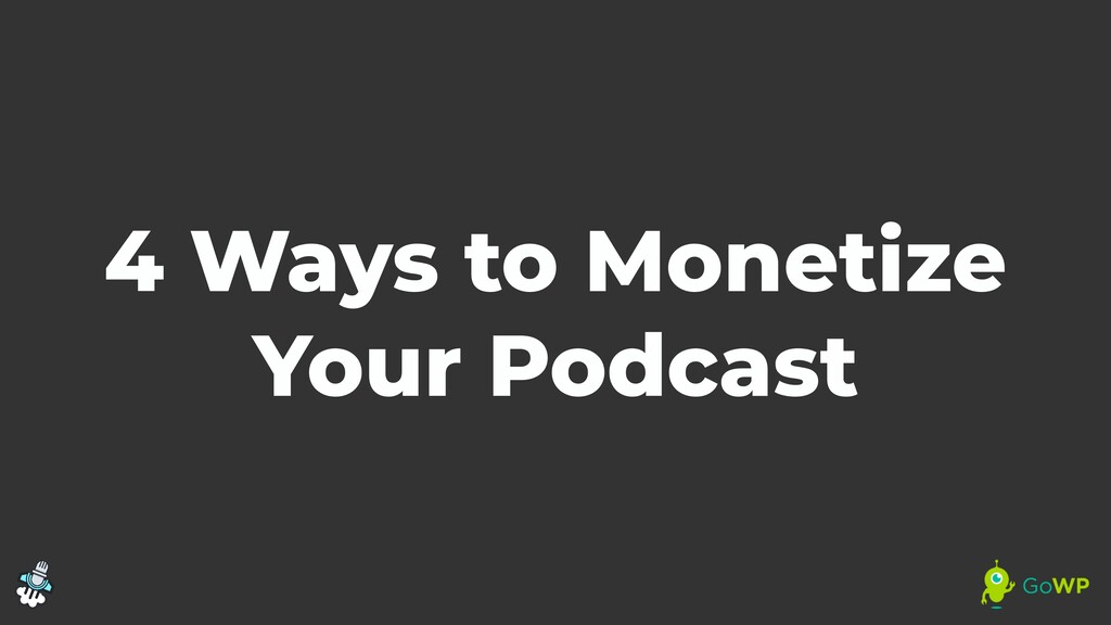 4 Ways to Monetize Your Podcast Joe Casabona | ...