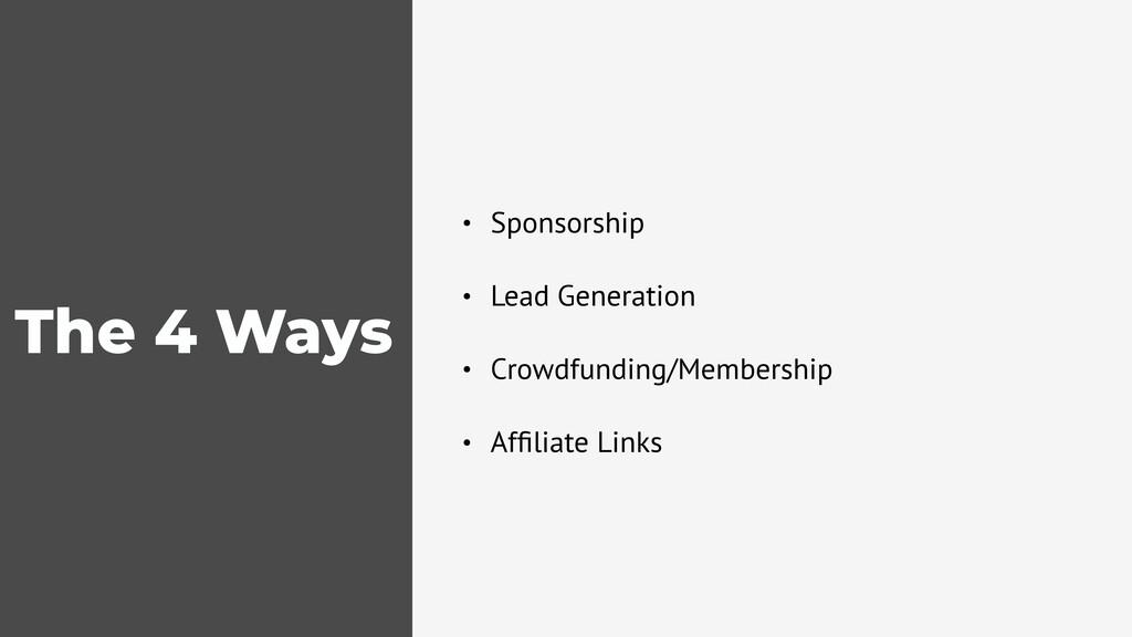 The 4 Ways • Sponsorship • Lead Generation • Cr...
