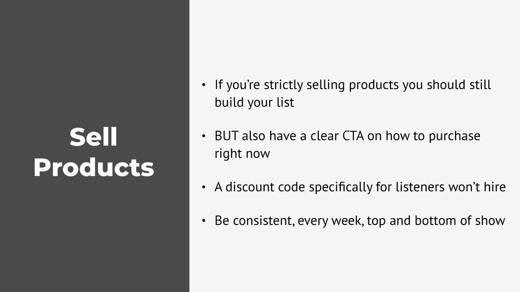 Sell Products • If you're strictly selling prod...