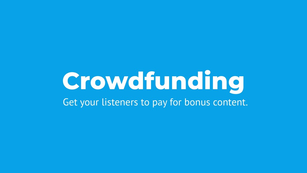 Crowdfunding Get your listeners to pay for bonu...
