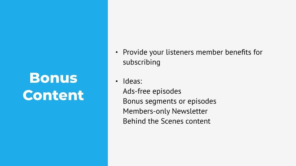 Bonus Content • Provide your listeners member b...