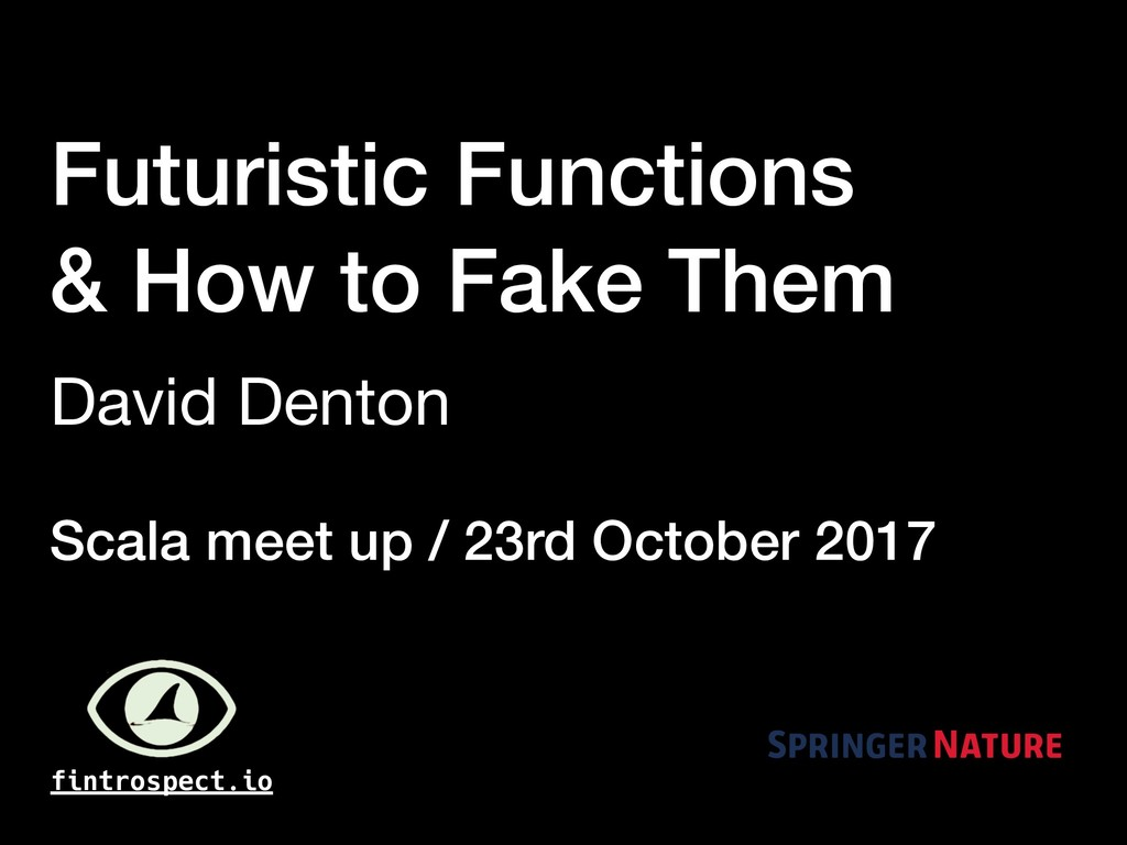Futuristic Functions & How to Fake Them David D...