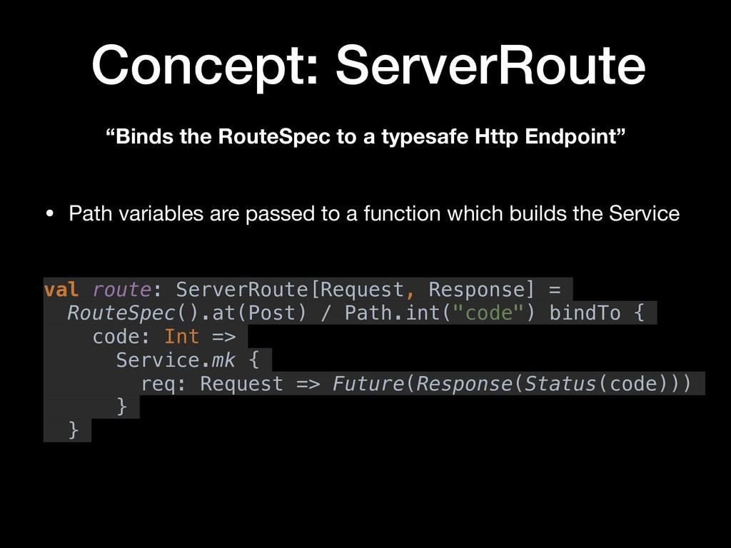 "Concept: ServerRoute ""Binds the RouteSpec to a ..."