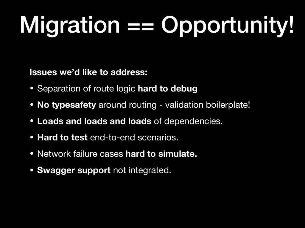 Migration == Opportunity! Issues we'd like to a...