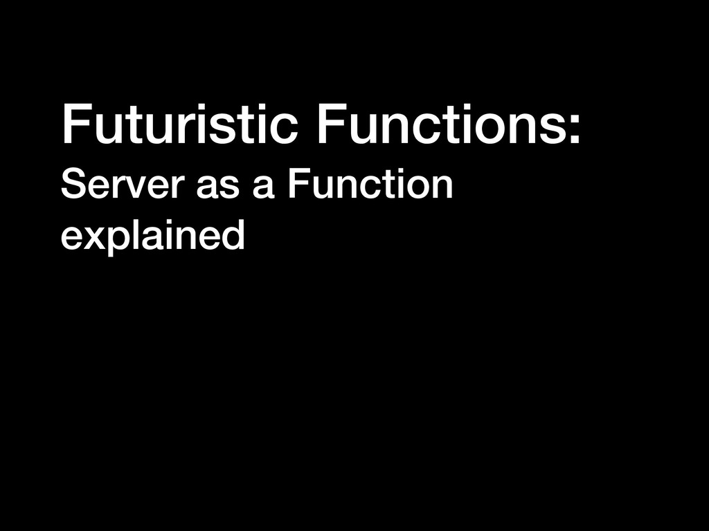 Futuristic Functions: Server as a Function expl...