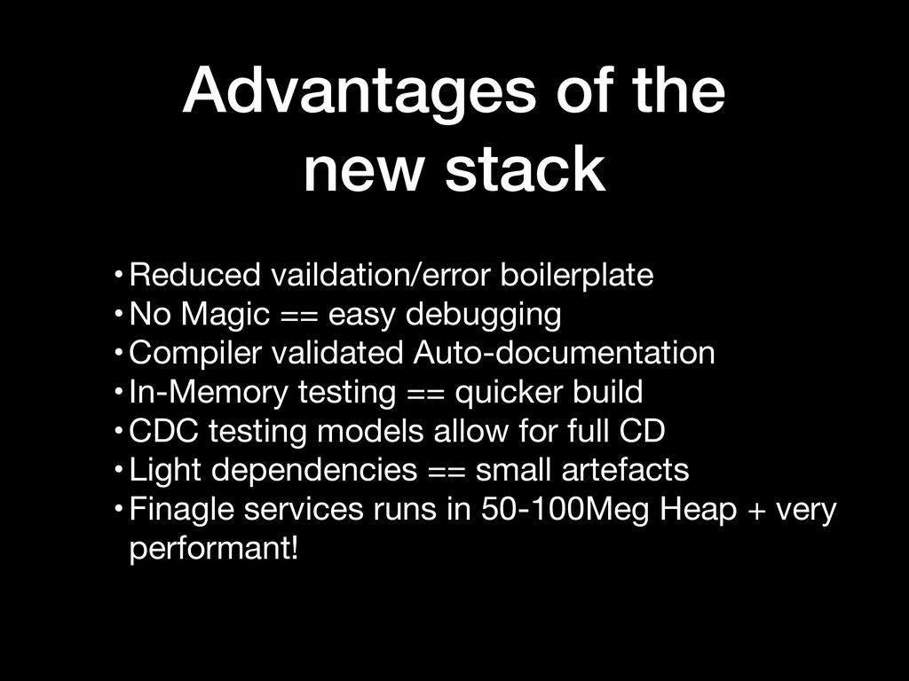 Advantages of the new stack •Reduced vaildation...