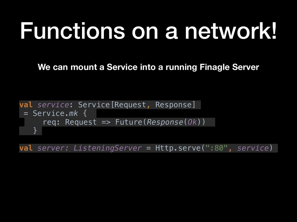 Functions on a network! val service: Service[Re...