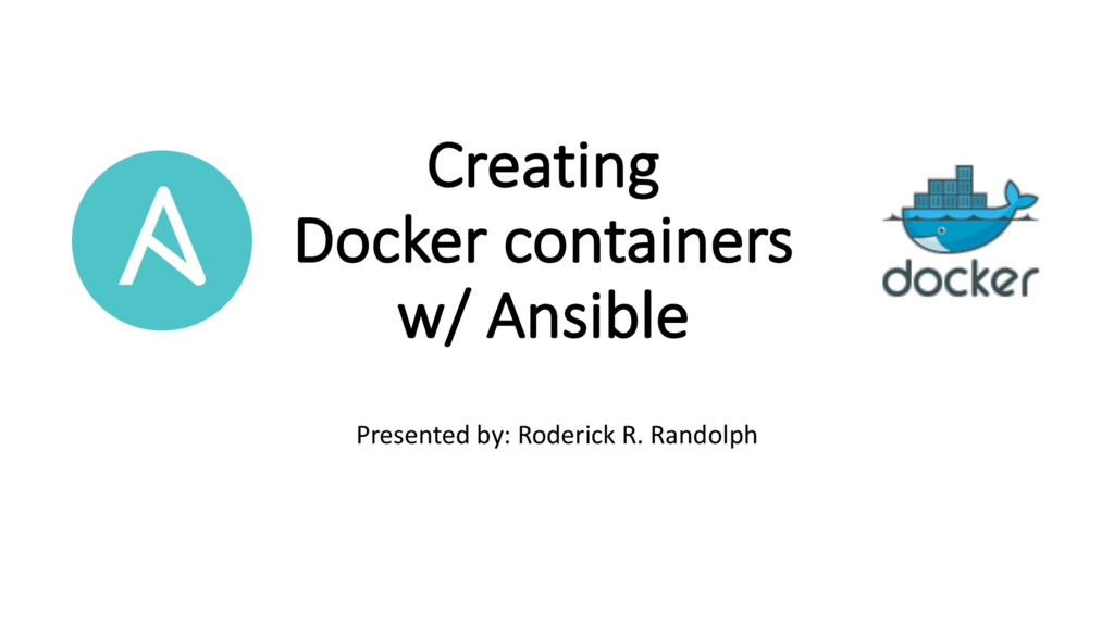 Creating Docker containers w/ Ansible Presented...