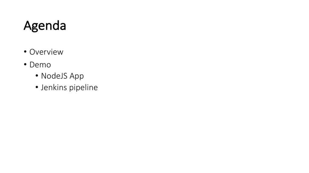 Agenda • Overview • Demo • NodeJS App • Jenkins...
