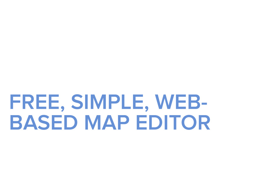 FREE, SIMPLE, WEB- BASED MAP EDITOR