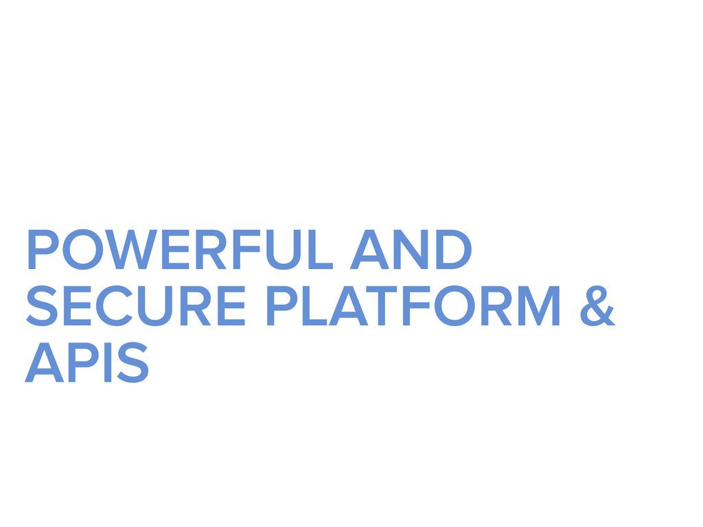 POWERFUL AND SECURE PLATFORM & APIS