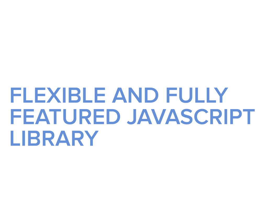 FLEXIBLE AND FULLY FEATURED JAVASCRIPT LIBRARY