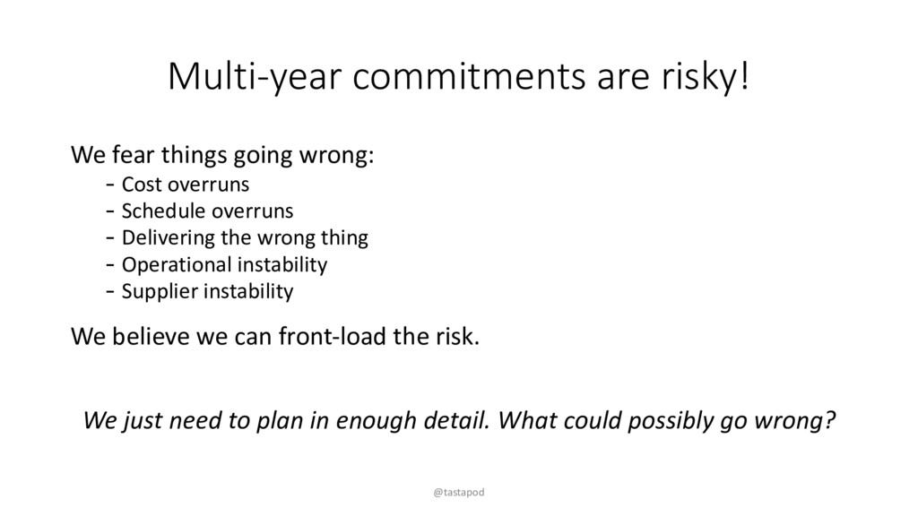 Multi-year commitments are risky! We fear thing...