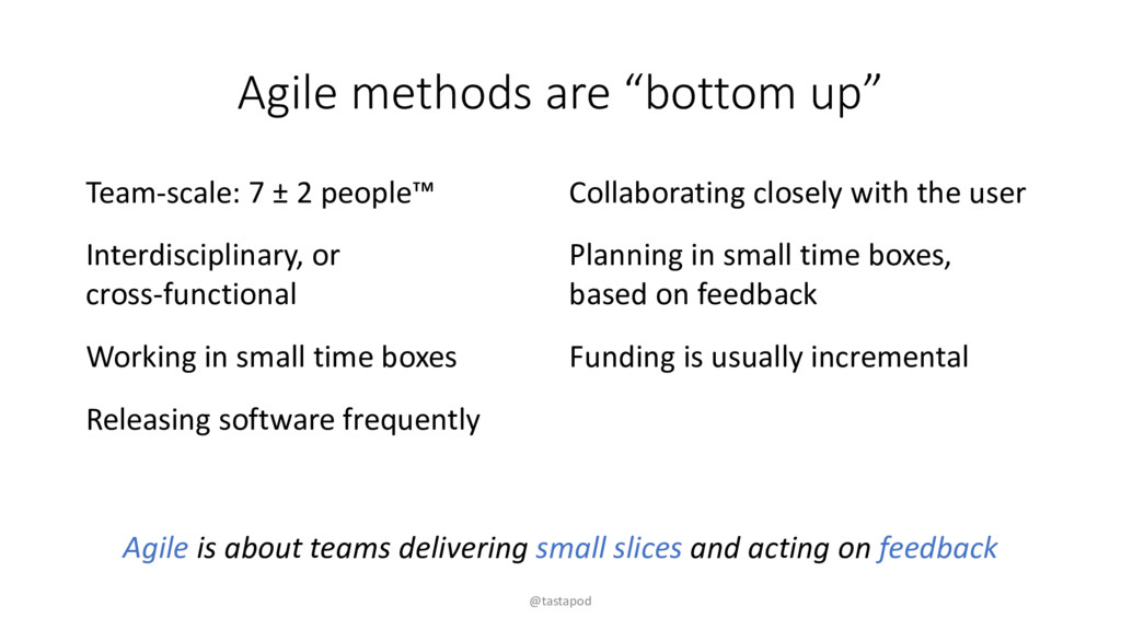 "Agile methods are ""bottom up"" Team-scale: 7 ± 2..."