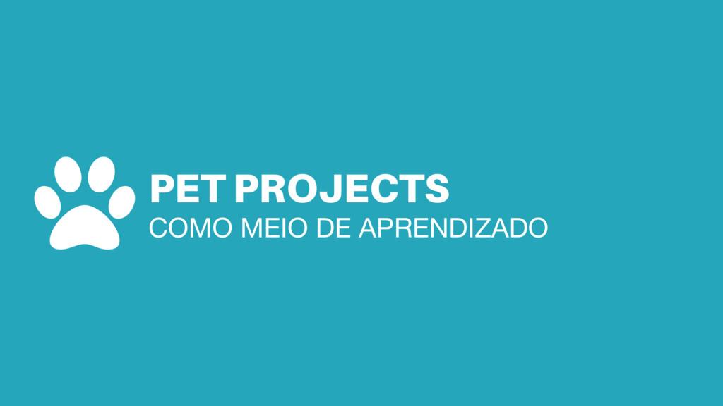 PET PROJECTS COMO MEIO DE APRENDIZADO