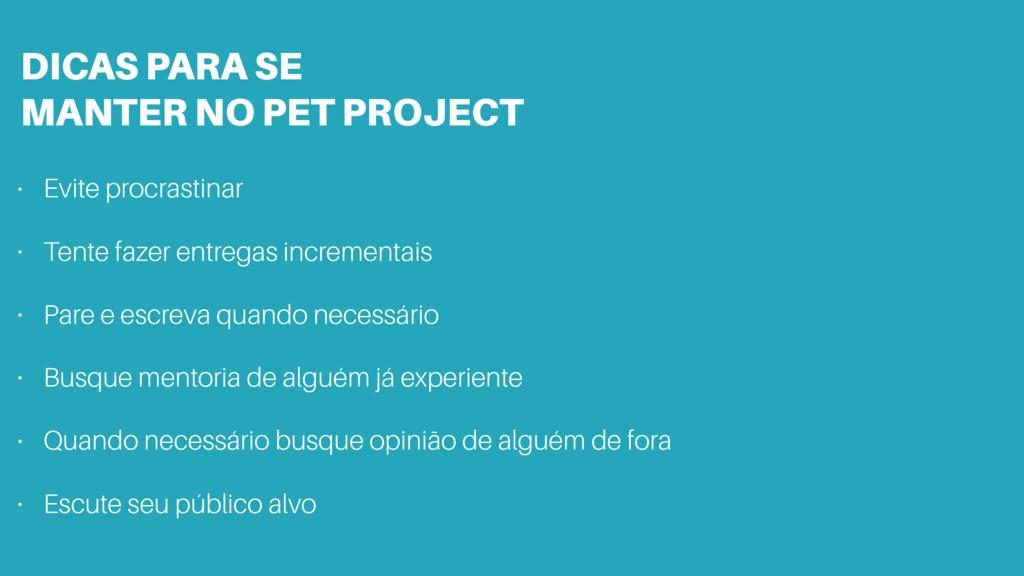 DICAS PARA SE MANTER NO PET PROJECT • Evite pr...