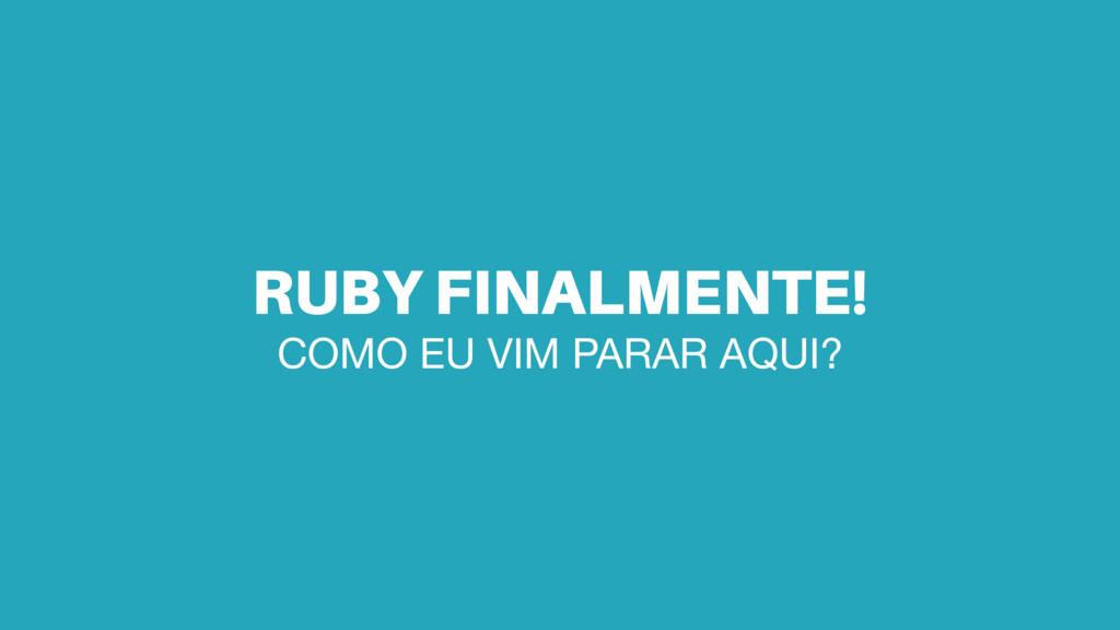 RUBY FINALMENTE! COMO EU VIM PARAR AQUI?