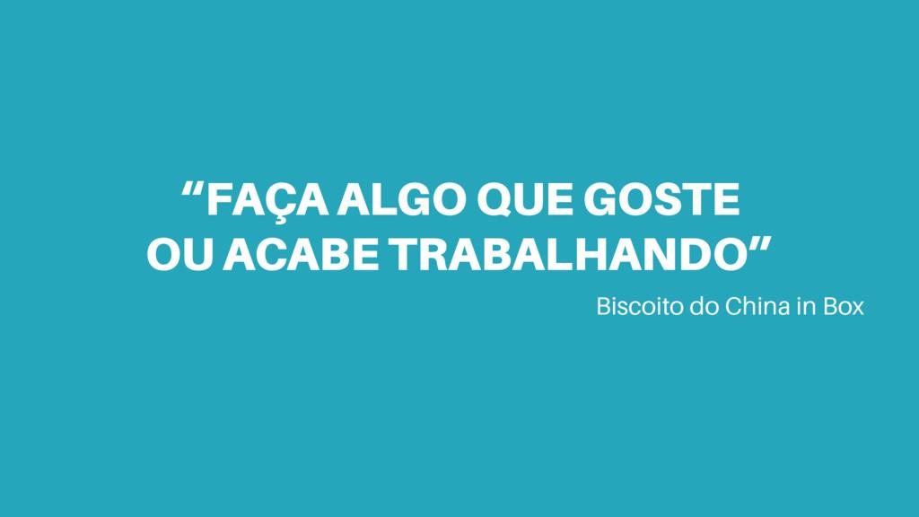 """""""FAÇA ALGO QUE GOSTE OU ACABE TRABALHANDO"""" Bisc..."""