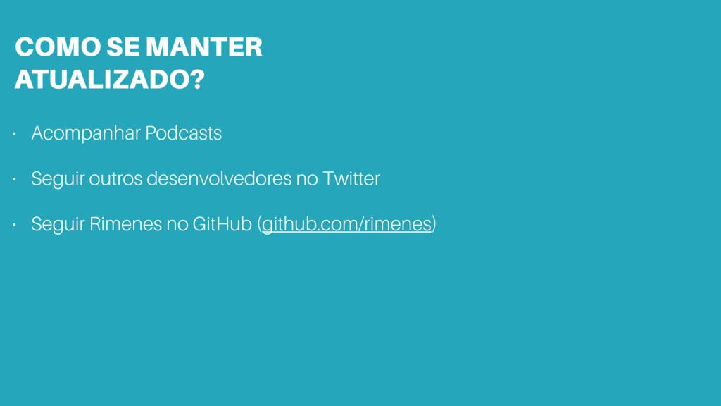 COMO SE MANTER ATUALIZADO? • Acompanhar Podcas...