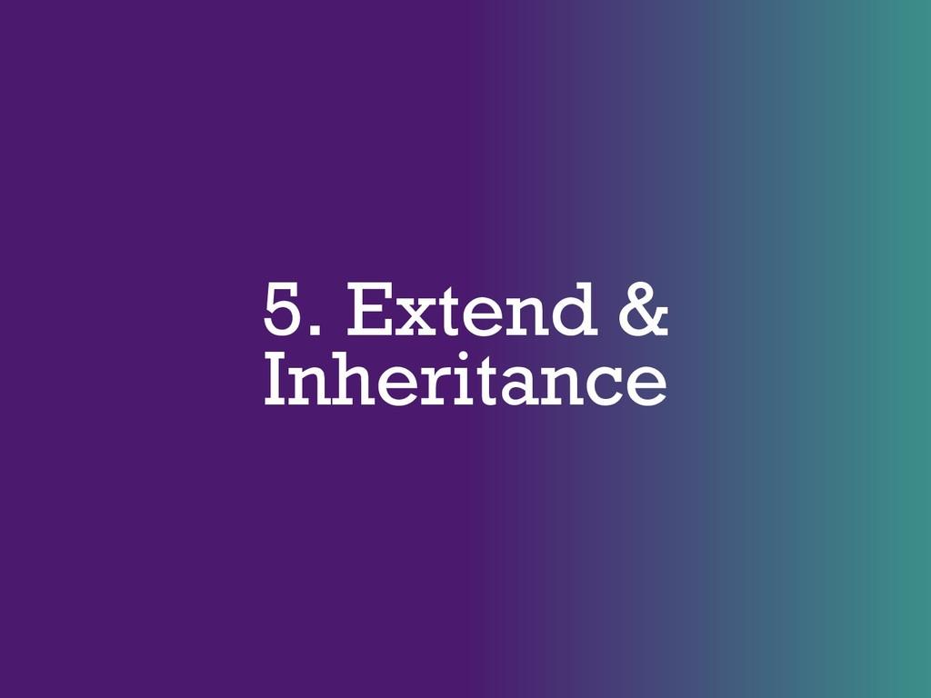 5. Extend & Inheritance
