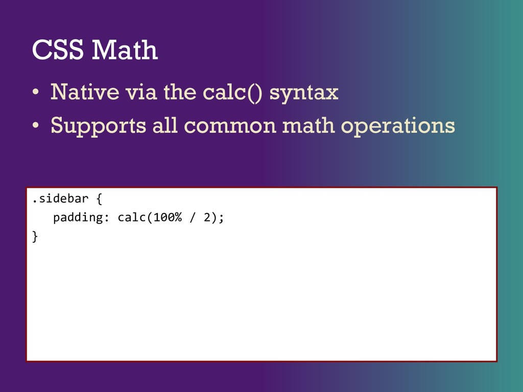 CSS Math • Native via the calc() syntax • Suppo...