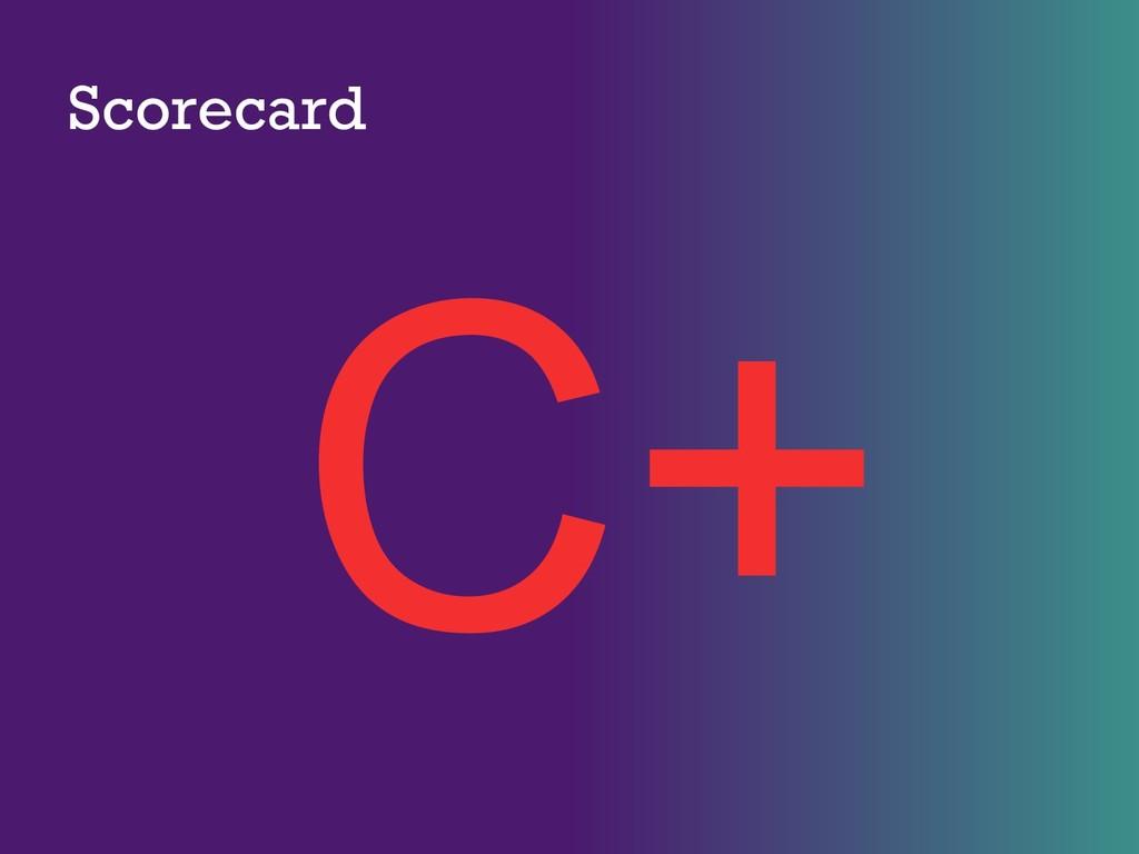 Scorecard C+