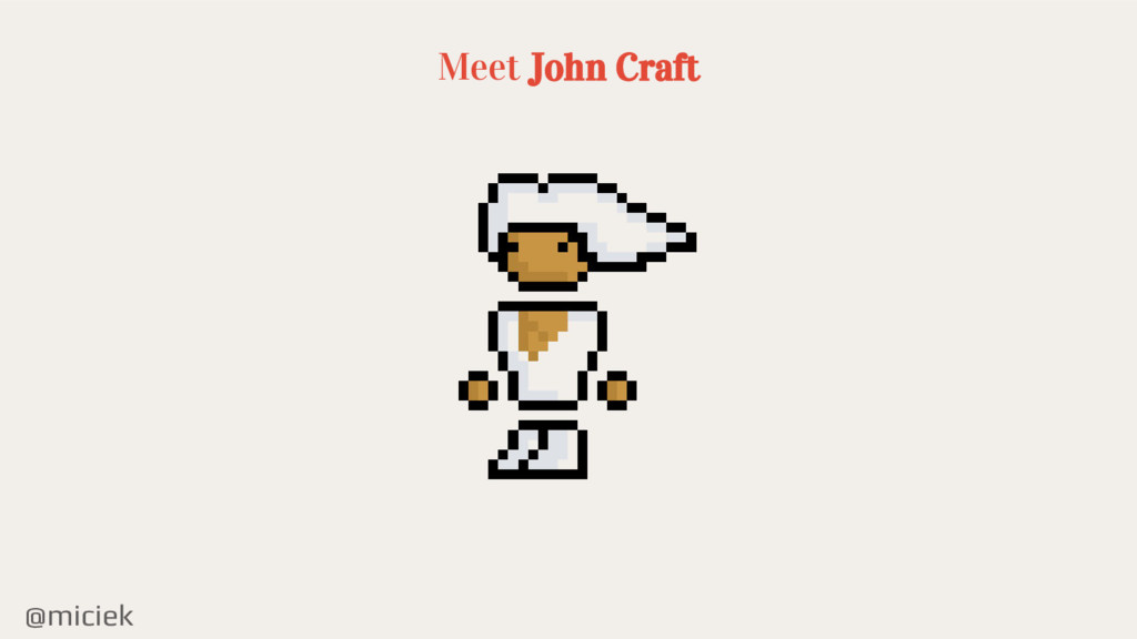 @miciek Meet John Craft