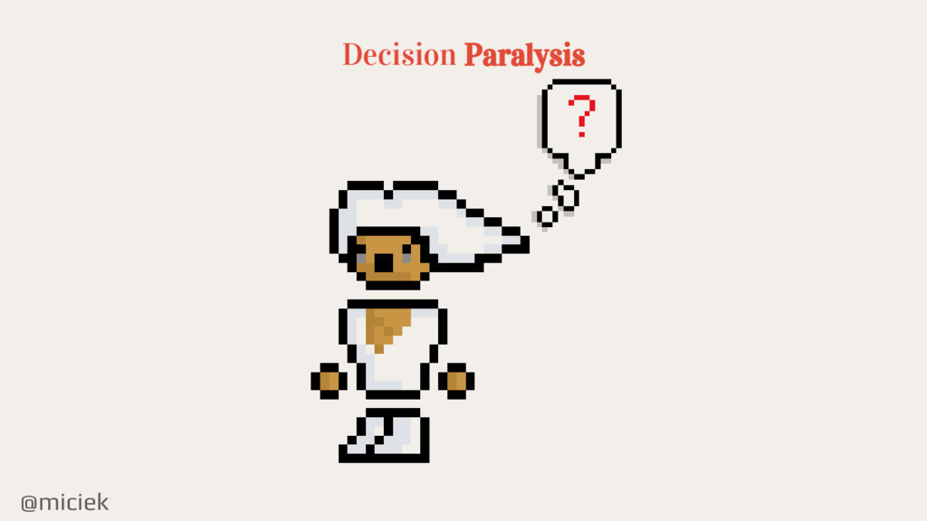 @miciek Decision Paralysis