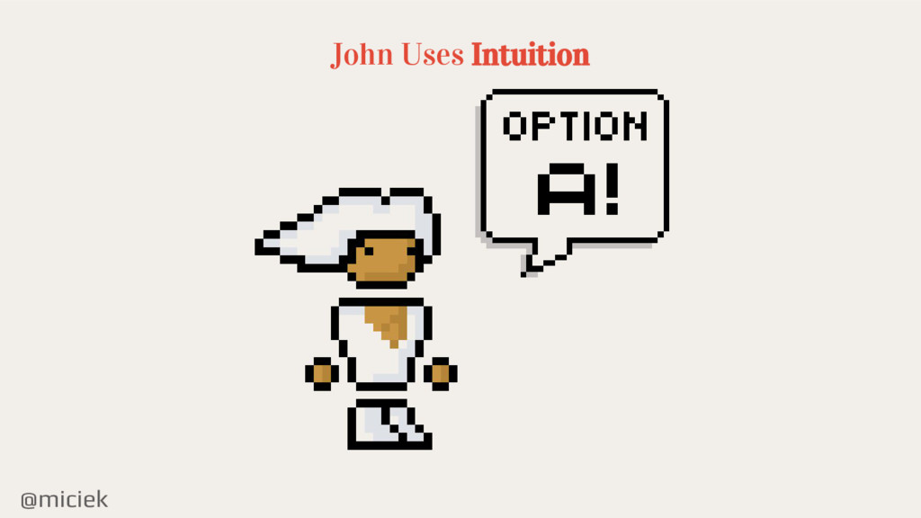 @miciek John Uses Intuition